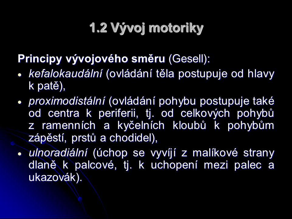 1.2 Vývoj motoriky Principy vývojového směru (Gesell):