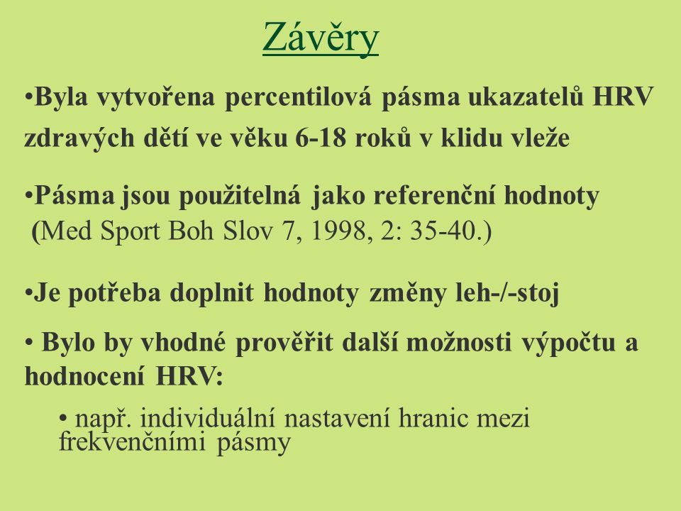 Závěry Byla vytvořena percentilová pásma ukazatelů HRV zdravých dětí ve věku 6-18 roků v klidu vleže.
