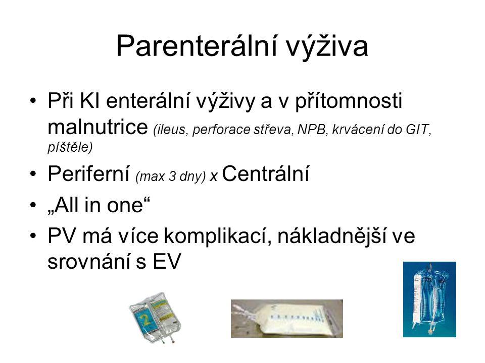 Parenterální výživa Při KI enterální výživy a v přítomnosti malnutrice (ileus, perforace střeva, NPB, krvácení do GIT, píštěle)