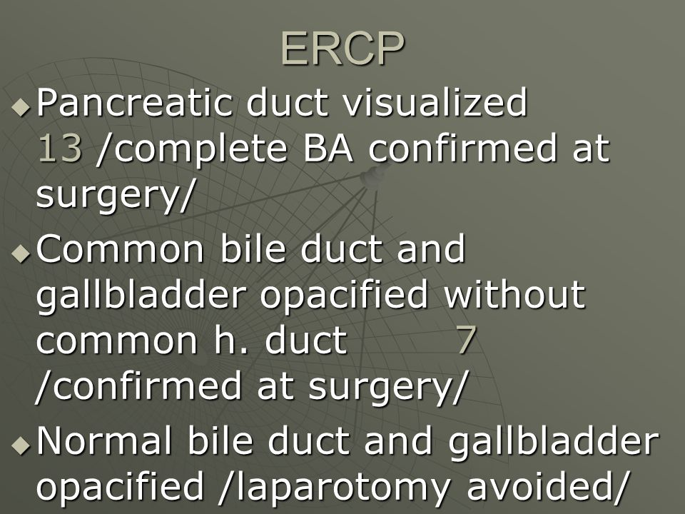 ERCP Pancreatic duct visualized 13 /complete BA confirmed at surgery/