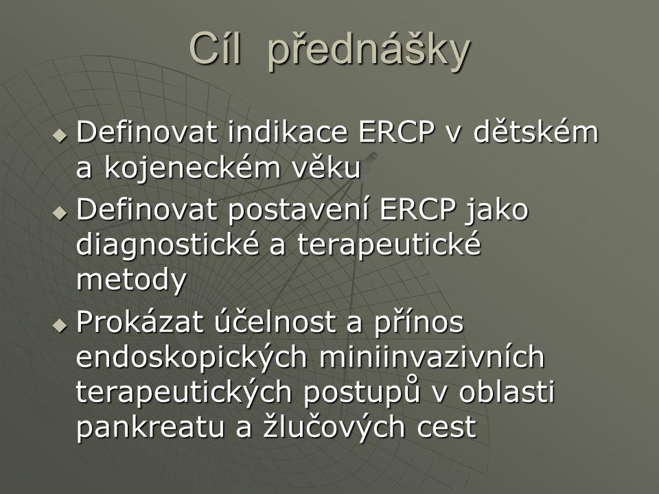 Cíl přednášky Definovat indikace ERCP v dětském a kojeneckém věku