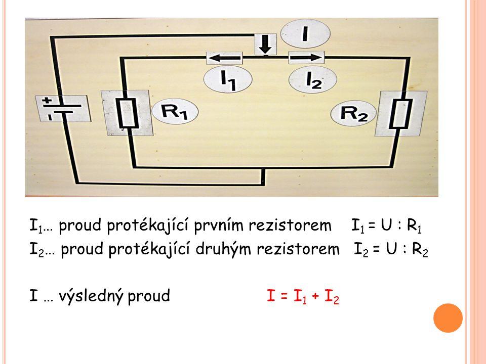 I1… proud protékající prvním rezistorem I1 = U : R1