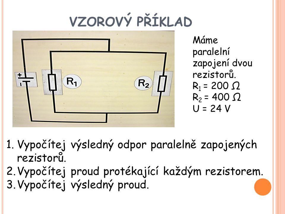 VZOROVÝ PŘÍKLAD Máme paralelní zapojení dvou rezistorů. R1 = 200 Ω. R2 = 400 Ω. U = 24 V.