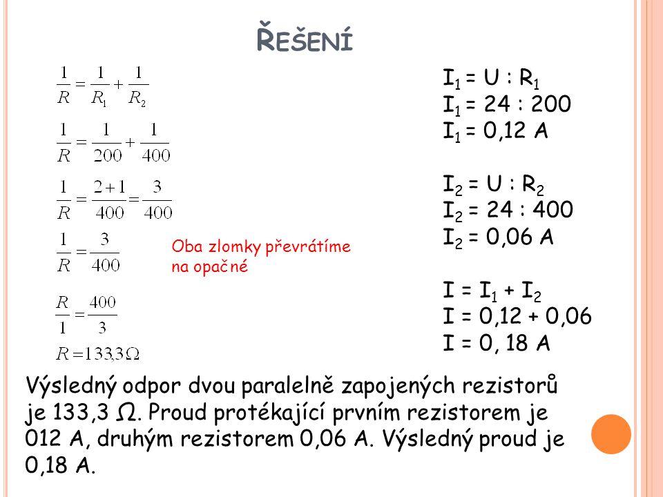 Řešení I1 = U : R1 I1 = 24 : 200 I1 = 0,12 A I2 = U : R2 I2 = 24 : 400