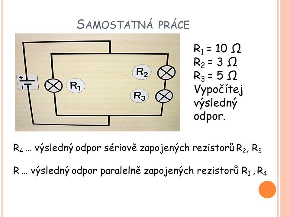 Samostatná práce R1 = 10 Ω R2 = 3 Ω R3 = 5 Ω Vypočítej výsledný odpor.
