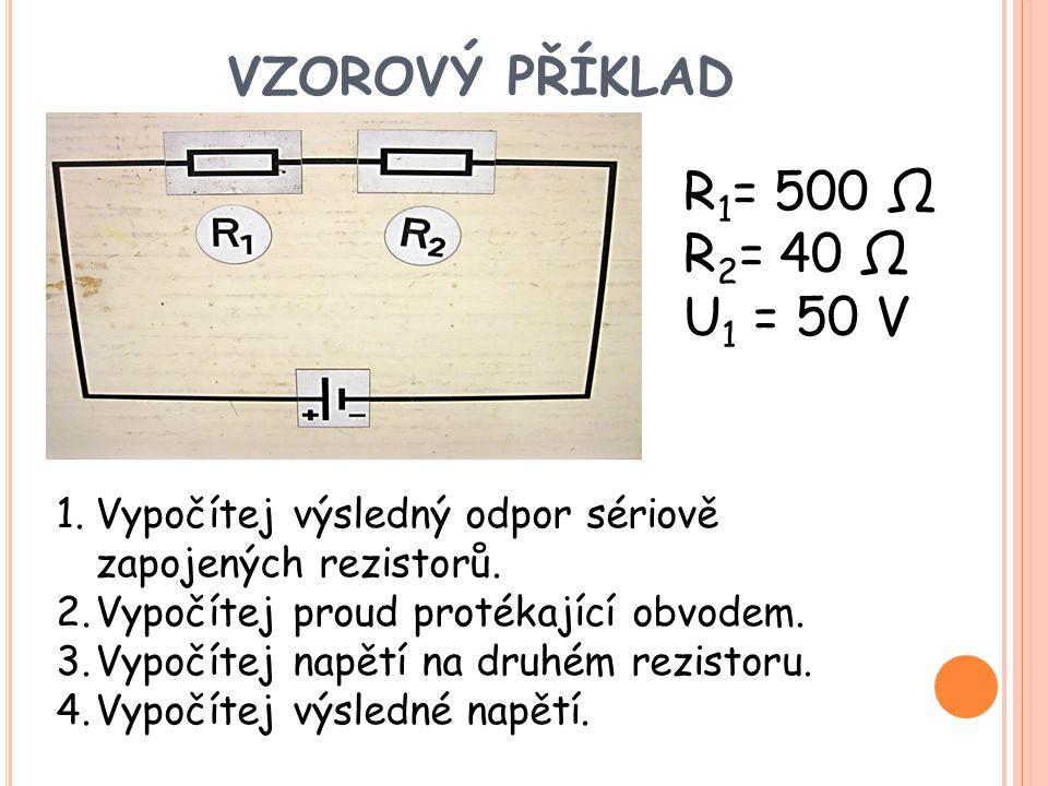 VZOROVÝ PŘÍKLAD R1= 500 Ω R2= 40 Ω U1 = 50 V
