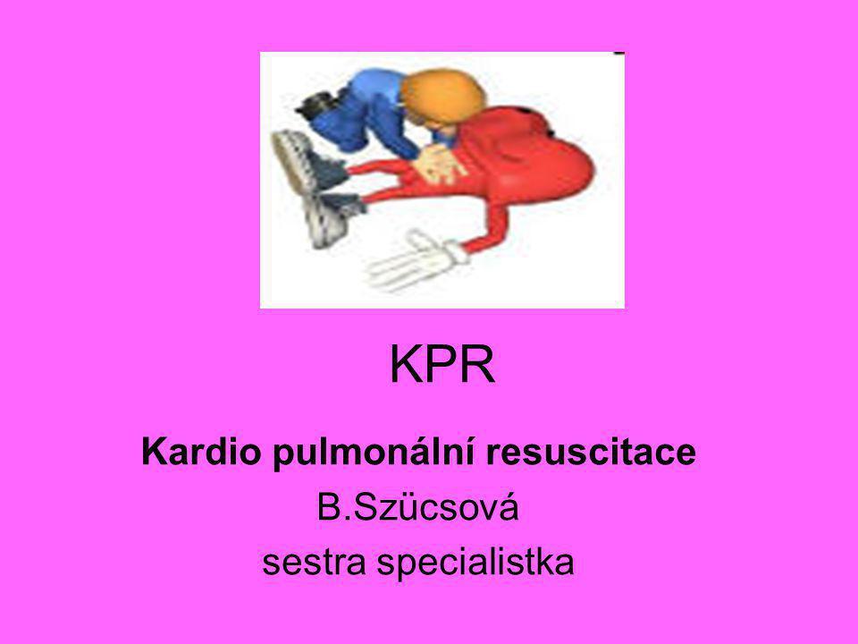 Kardio pulmonální resuscitace B.Szücsová sestra specialistka