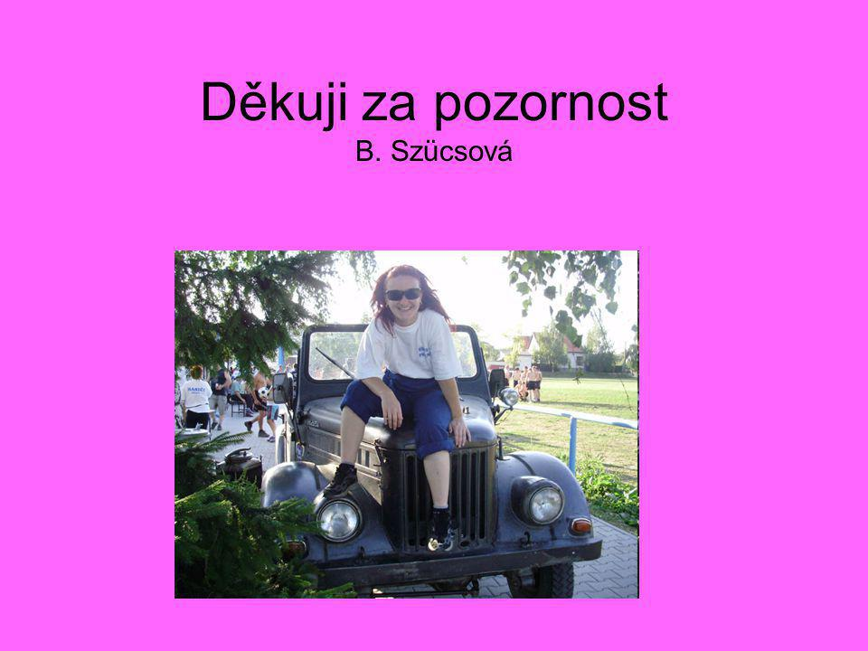 Děkuji za pozornost B. Szücsová
