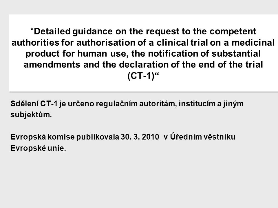 Detailed guidance on the request to the competent authorities for authorisation of a clinical trial on a medicinal product for human use, the notification of substantial amendments and the declaration of the end of the trial (CT-1)