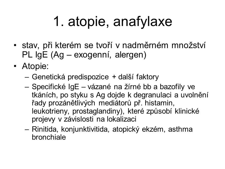 1. atopie, anafylaxe stav, při kterém se tvoří v nadměrném množství PL IgE (Ag – exogenní, alergen)