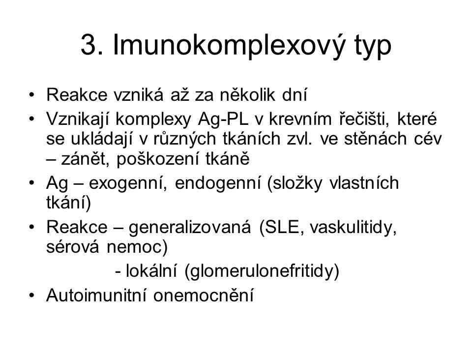3. Imunokomplexový typ Reakce vzniká až za několik dní