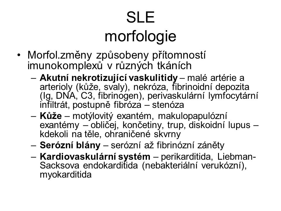 SLE morfologie Morfol.změny způsobeny přítomností imunokomplexů v různých tkáních.