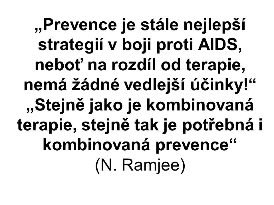 """""""Prevence je stále nejlepší strategií v boji proti AIDS, neboť na rozdíl od terapie, nemá žádné vedlejší účinky! """"Stejně jako je kombinovaná terapie, stejně tak je potřebná i kombinovaná prevence (N."""