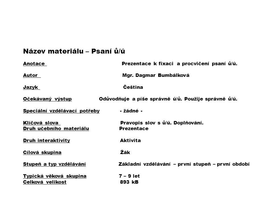 Název materiálu – Psaní ů/ú Anotace Prezentace k fixaci a procvičení psaní ů/ú.
