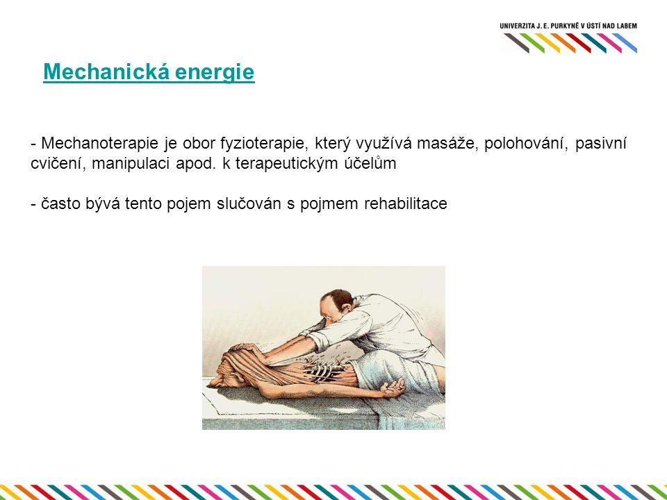 Mechanická energie Mechanoterapie je obor fyzioterapie, který využívá masáže, polohování, pasivní cvičení, manipulaci apod. k terapeutickým účelům.