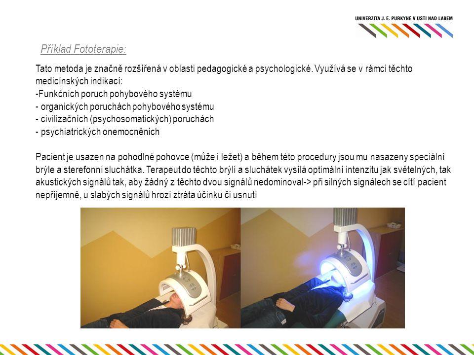 Příklad Fototerapie: Tato metoda je značně rozšířená v oblasti pedagogické a psychologické. Využívá se v rámci těchto medicínských indikací: