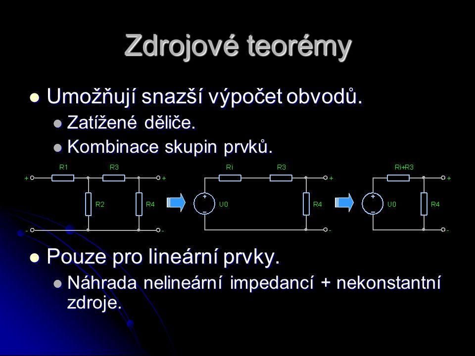 Zdrojové teorémy Umožňují snazší výpočet obvodů.