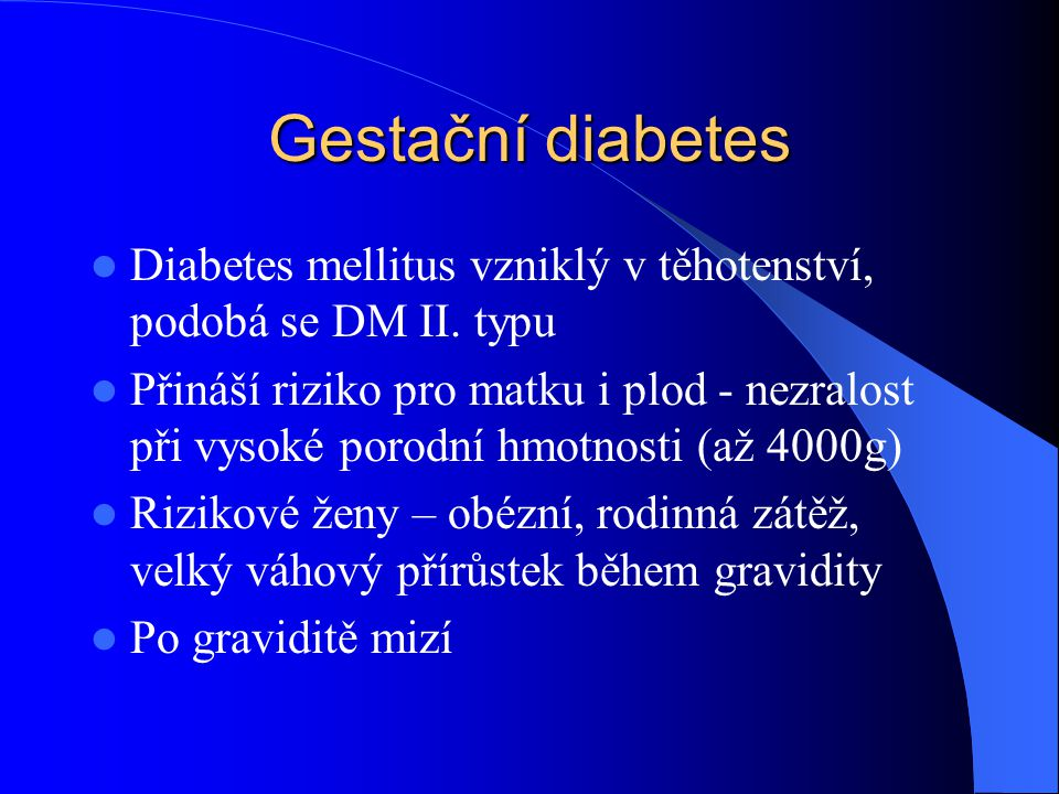 Gestační diabetes Diabetes mellitus vzniklý v těhotenství, podobá se DM II. typu.