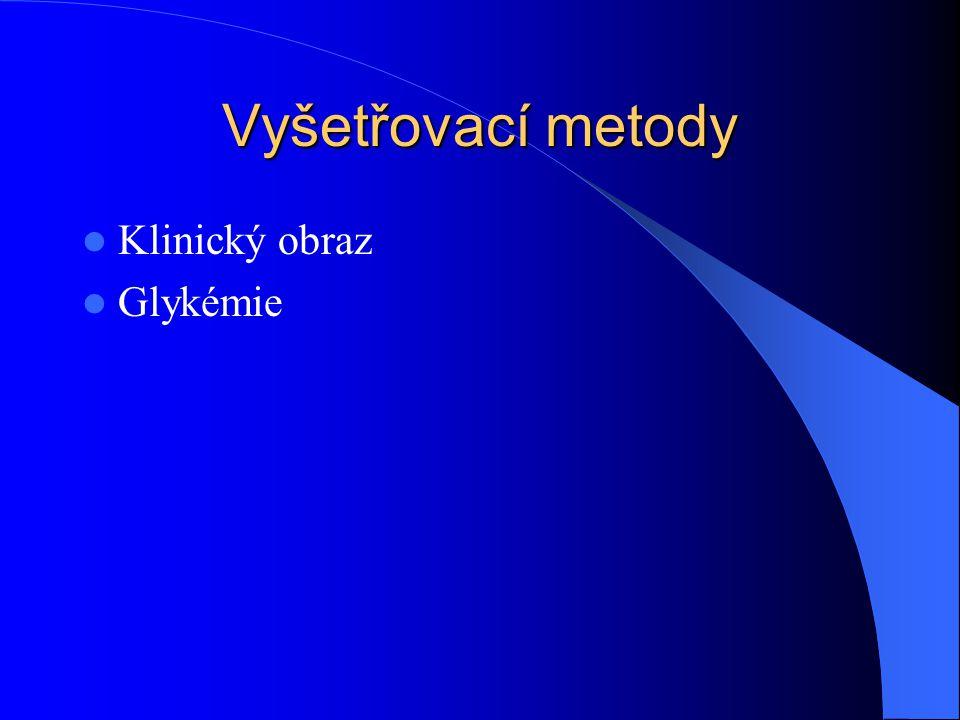 Vyšetřovací metody Klinický obraz Glykémie