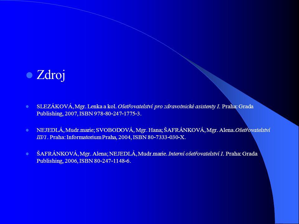 Zdroj SLEZÁKOVÁ, Mgr. Lenka a kol. Ošetřovatelství pro zdravotnické asistenty I. Praha: Grada Publishing, 2007, ISBN 978-80-247-1775-3.