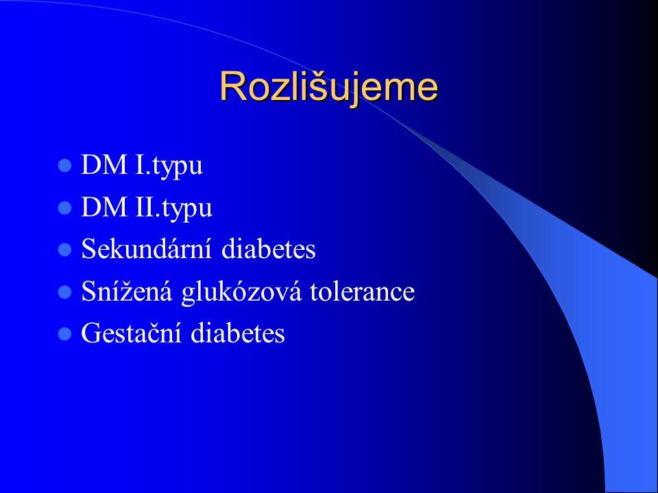 Rozlišujeme DM I.typu DM II.typu Sekundární diabetes