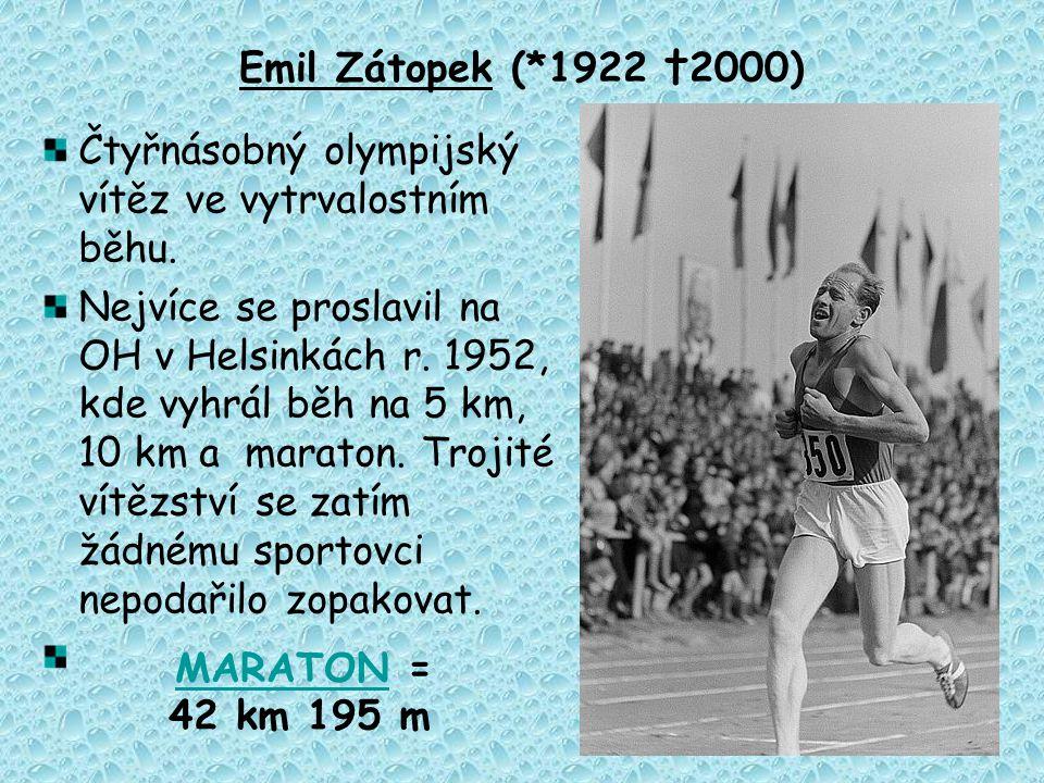 Emil Zátopek (*1922 †2000) Čtyřnásobný olympijský vítěz ve vytrvalostním běhu.