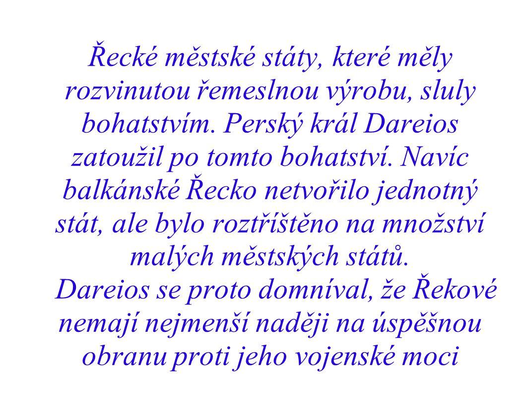 Řecké městské státy, které měly rozvinutou řemeslnou výrobu, sluly bohatstvím. Perský král Dareios zatoužil po tomto bohatství. Navíc balkánské Řecko netvořilo jednotný stát, ale bylo roztříštěno na množství malých městských států.