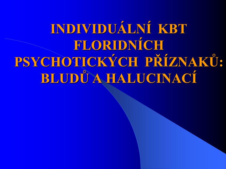 INDIVIDUÁLNÍ KBT FLORIDNÍCH PSYCHOTICKÝCH PŘÍZNAKŮ: BLUDŮ A HALUCINACÍ