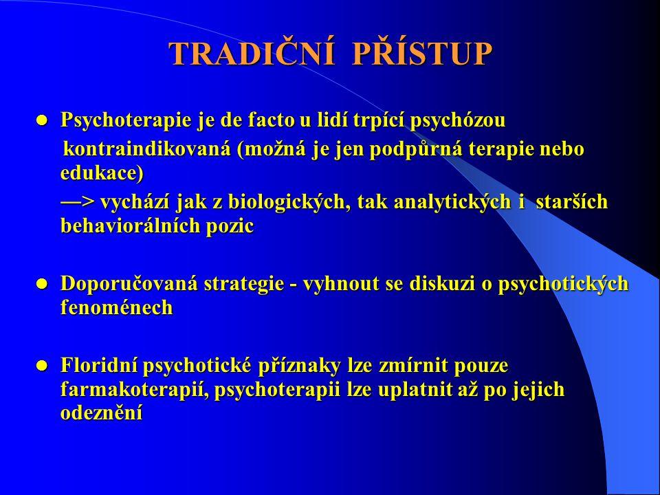 TRADIČNÍ PŘÍSTUP Psychoterapie je de facto u lidí trpící psychózou