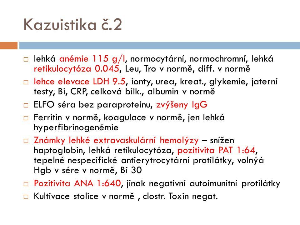 Kazuistika č.2 lehká anémie 115 g/l, normocytární, normochromní, lehká retikulocytóza 0.045, Leu, Tro v normě, diff. v normě.
