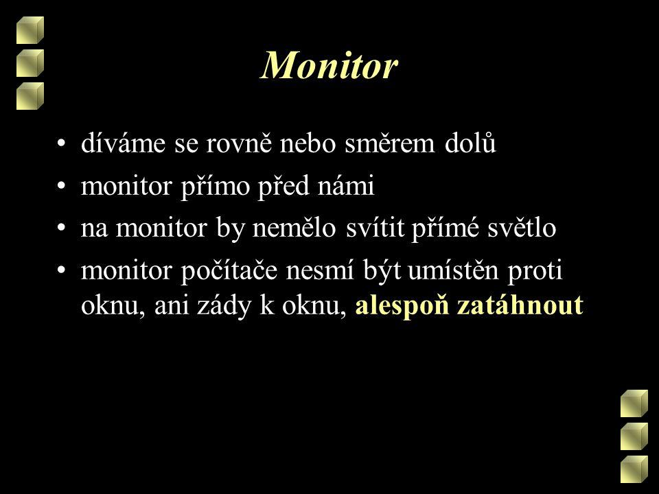 Monitor díváme se rovně nebo směrem dolů monitor přímo před námi