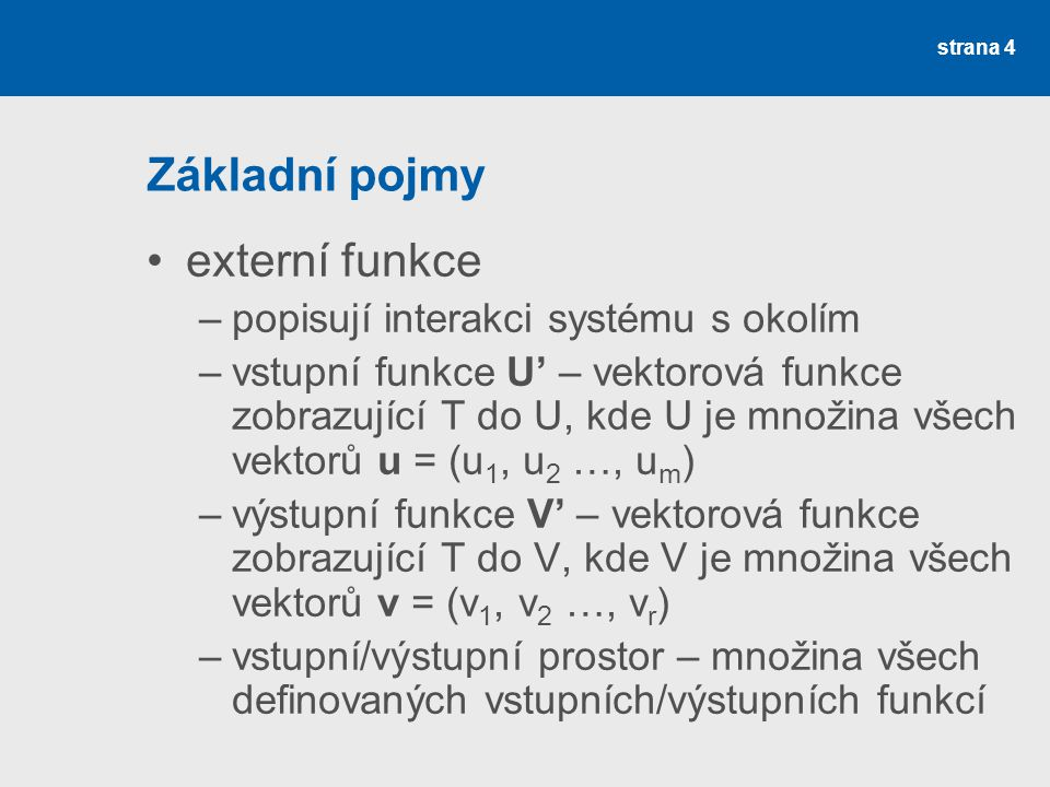 Základní pojmy externí funkce popisují interakci systému s okolím