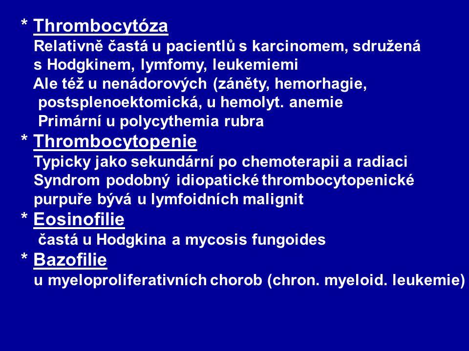 * Thrombocytóza Relativně častá u pacientlů s karcinomem, sdružená s Hodgkinem, lymfomy, leukemiemi Ale též u nenádorových (záněty, hemorhagie, postsplenoektomická, u hemolyt.