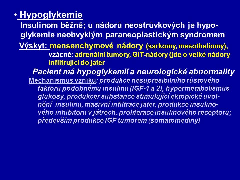 Hypoglykemie Insulinom běžně; u nádorů neostrůvkových je hypo- glykemie neobvyklým paraneoplastickým syndromem