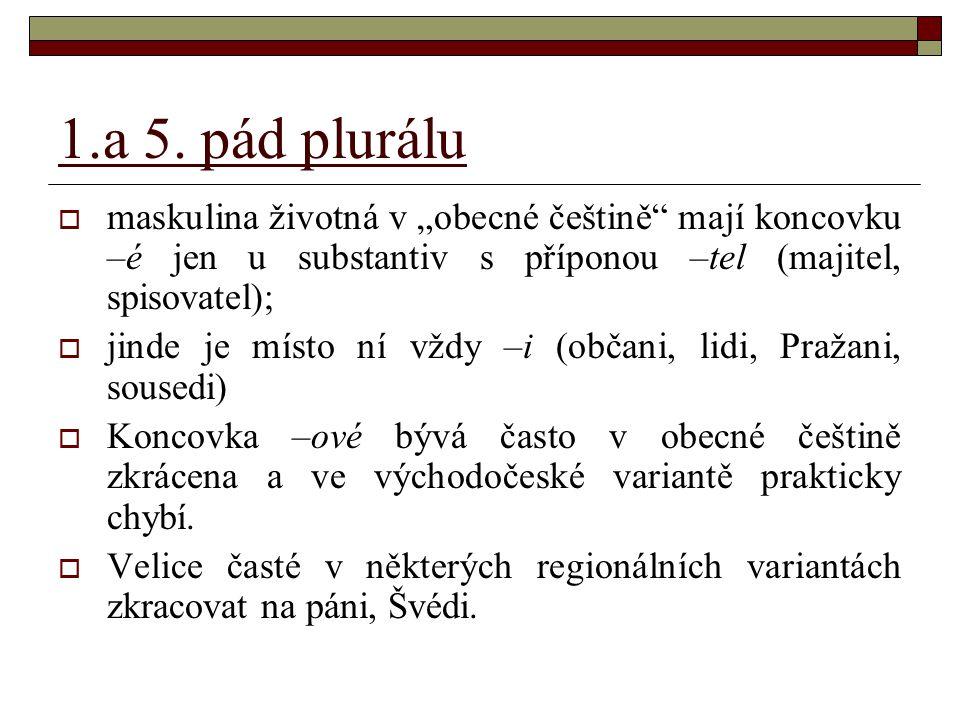 """1.a 5. pád plurálu maskulina životná v """"obecné češtině mají koncovku –é jen u substantiv s příponou –tel (majitel, spisovatel);"""