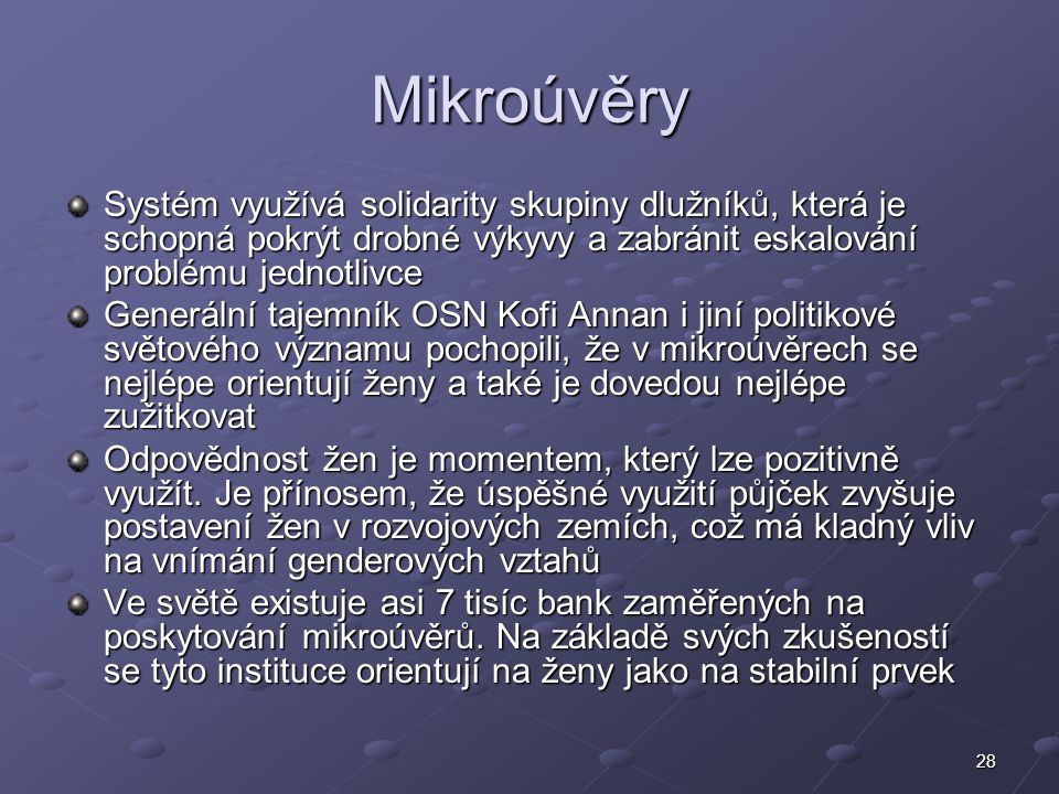 Mikroúvěry Systém využívá solidarity skupiny dlužníků, která je schopná pokrýt drobné výkyvy a zabránit eskalování problému jednotlivce.