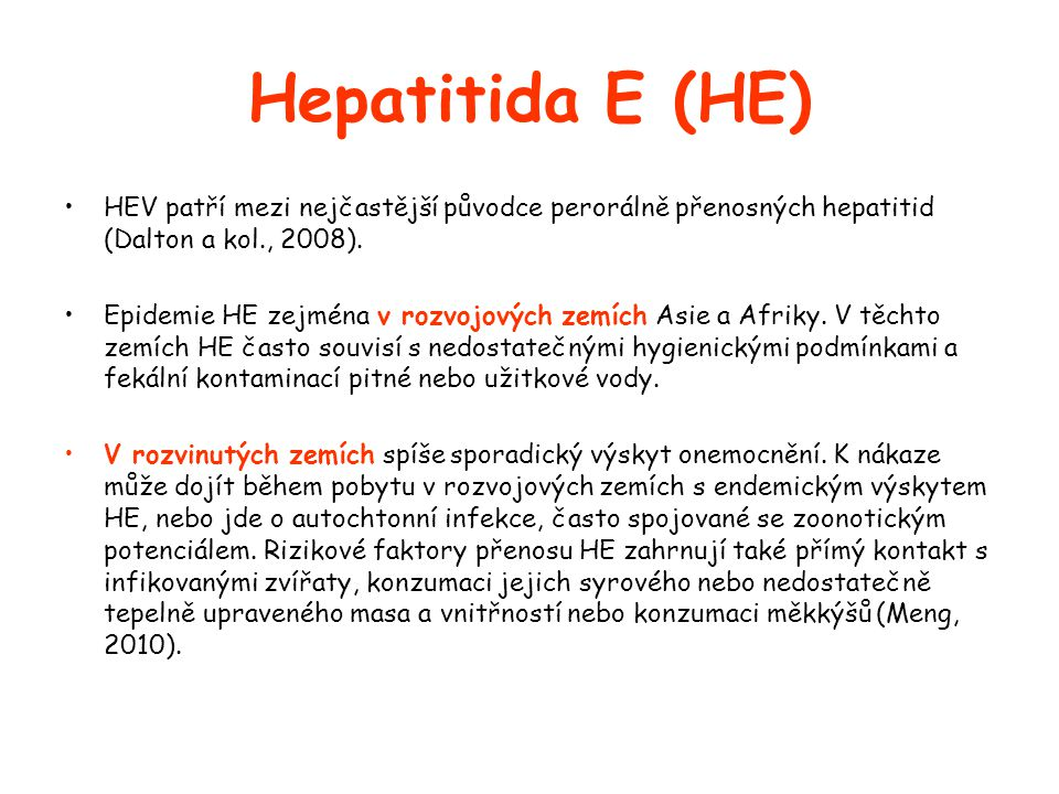 Hepatitida E (HE) HEV patří mezi nejčastější původce perorálně přenosných hepatitid (Dalton a kol., 2008).