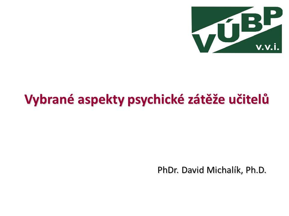 Vybrané aspekty psychické zátěže učitelů PhDr. David Michalík, Ph.D.