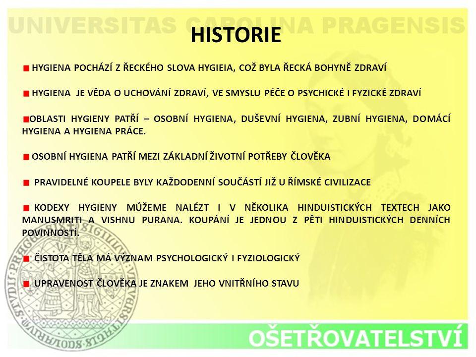 HISTORIE HYGIENA POCHÁZÍ Z ŘECKÉHO SLOVA HYGIEIA, COŽ BYLA ŘECKÁ BOHYNĚ ZDRAVÍ.