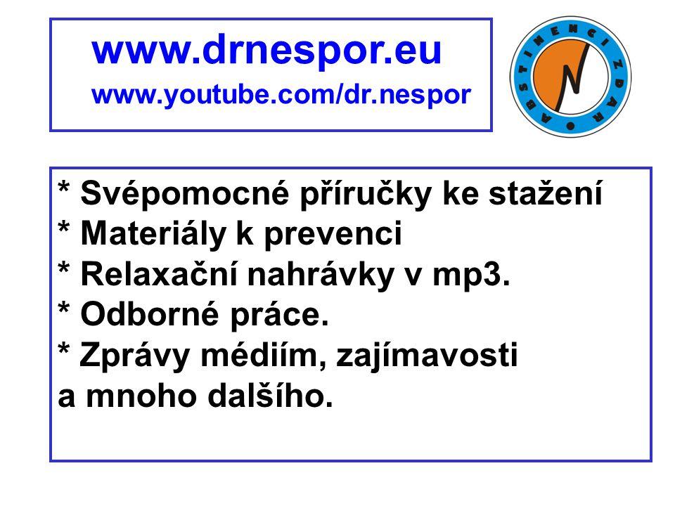 www.drnespor.eu www.youtube.com/dr.nespor. * Svépomocné příručky ke stažení * Materiály k prevenci.