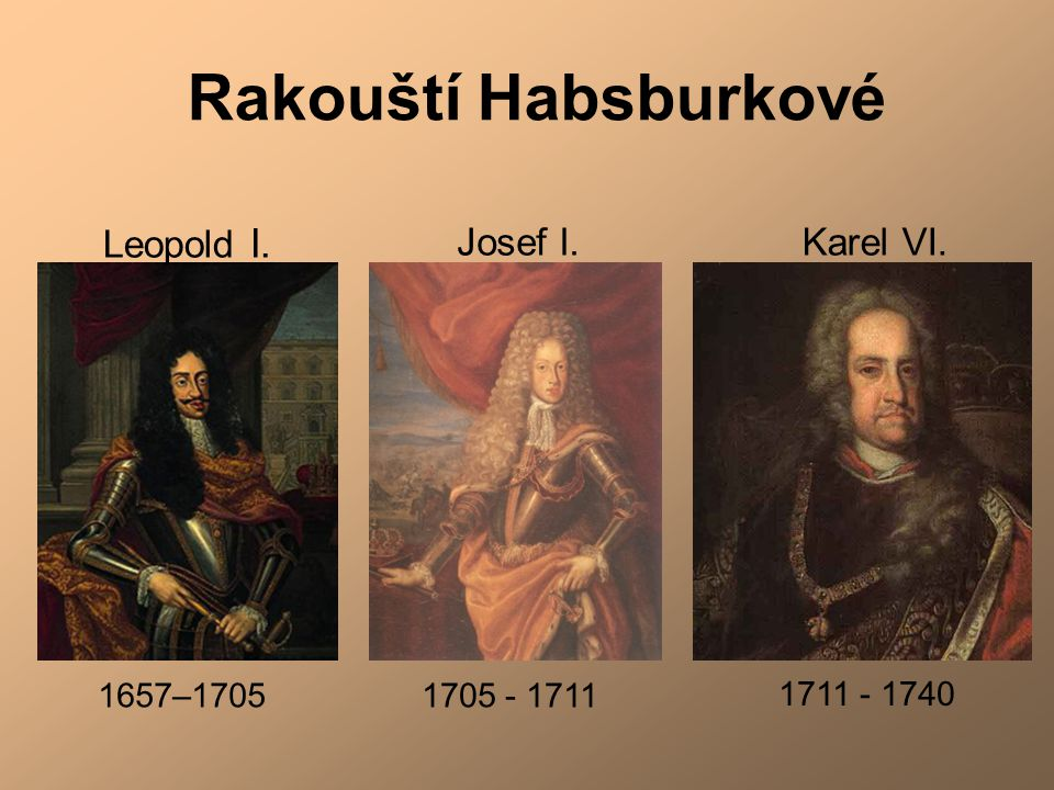 Rakouští Habsburkové Leopold I. Josef I. Karel VI. 1711 - 1740