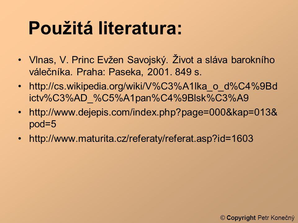 Použitá literatura: Vlnas, V. Princ Evžen Savojský. Život a sláva barokního válečníka. Praha: Paseka, 2001. 849 s.