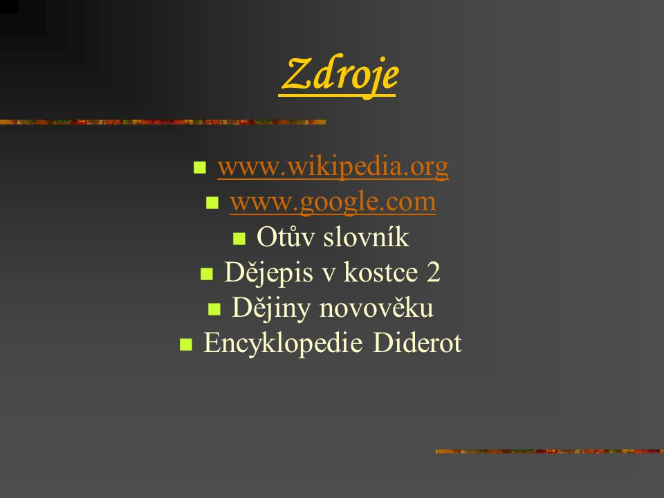 Zdroje www.wikipedia.org www.google.com Otův slovník