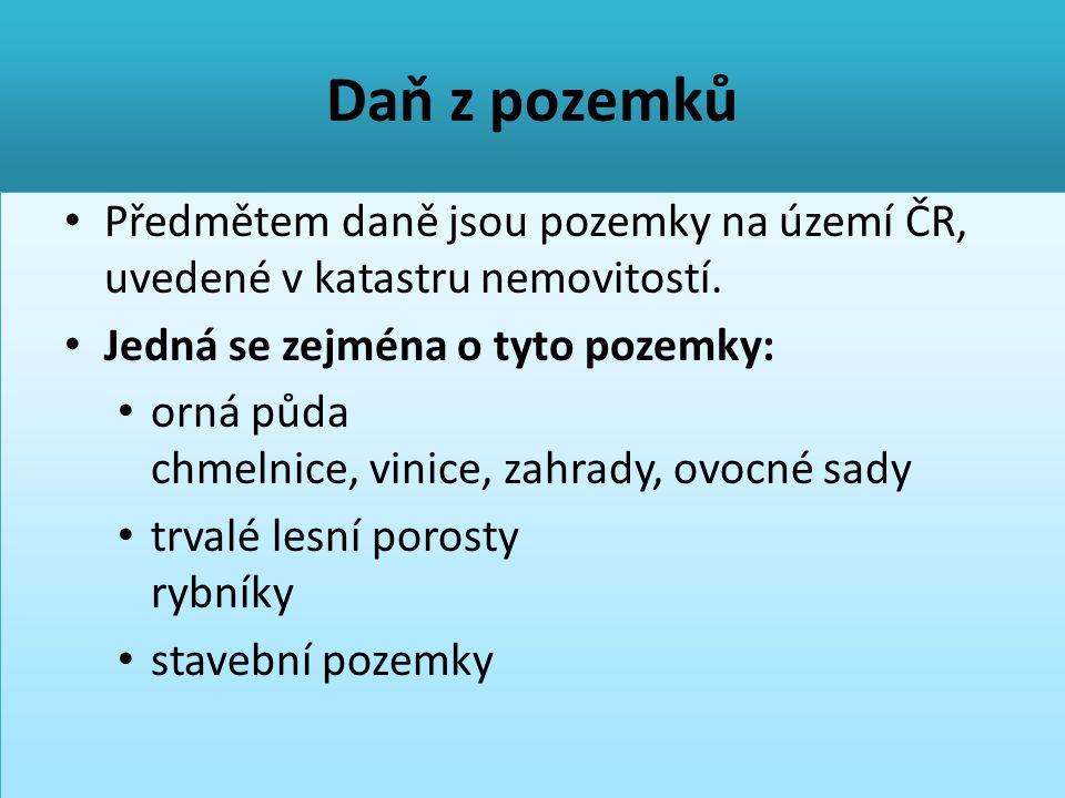 Daň z pozemků Předmětem daně jsou pozemky na území ČR, uvedené v katastru nemovitostí. Jedná se zejména o tyto pozemky: