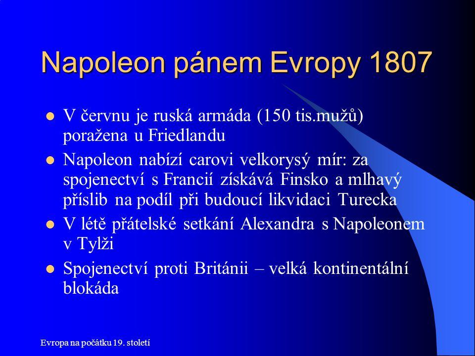 Napoleon pánem Evropy 1807 V červnu je ruská armáda (150 tis.mužů) poražena u Friedlandu.