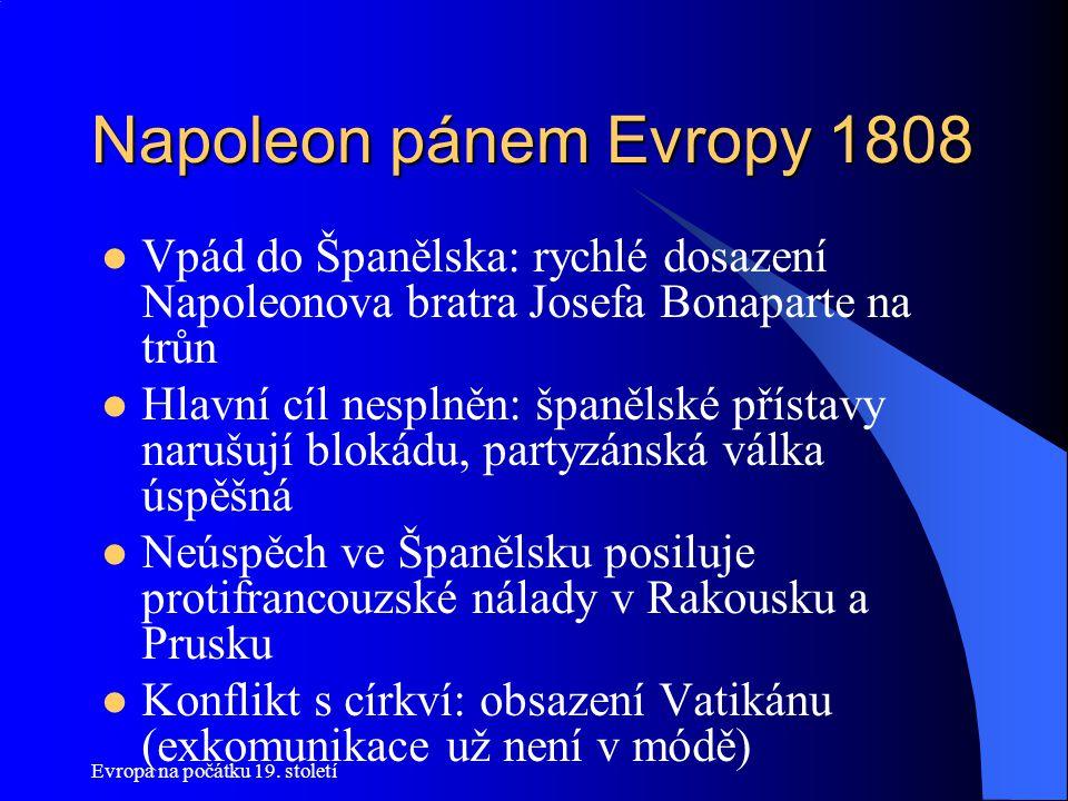 Napoleon pánem Evropy 1808 Vpád do Španělska: rychlé dosazení Napoleonova bratra Josefa Bonaparte na trůn.