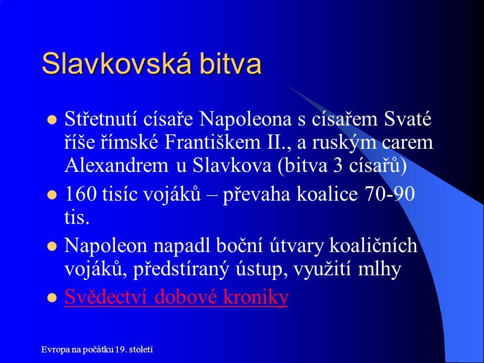 Slavkovská bitva Střetnutí císaře Napoleona s císařem Svaté říše římské Františkem II., a ruským carem Alexandrem u Slavkova (bitva 3 císařů)