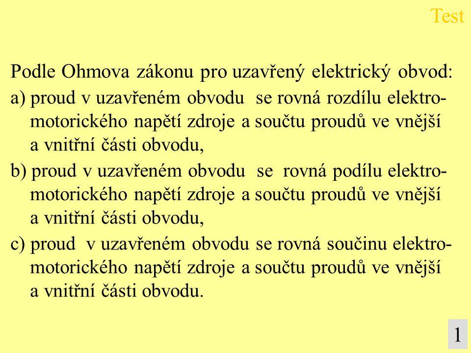 Test 1 Podle Ohmova zákonu pro uzavřený elektrický obvod: