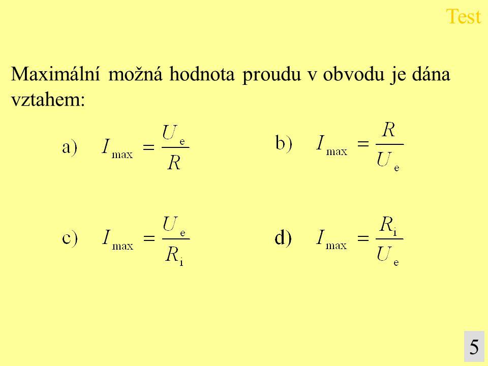 Test Maximální možná hodnota proudu v obvodu je dána vztahem: 5