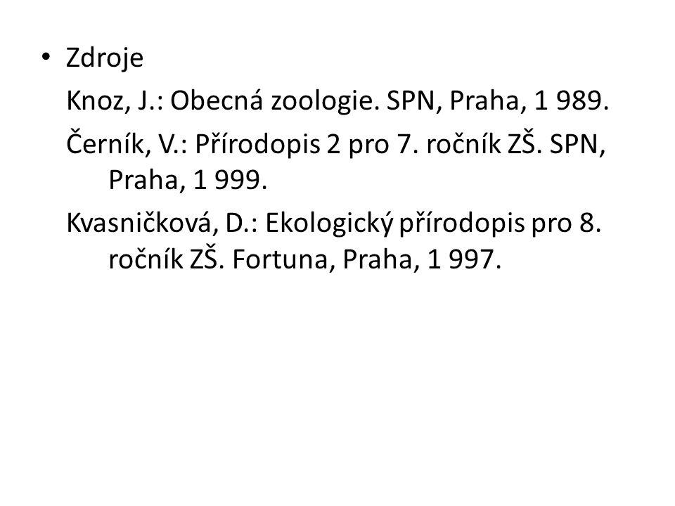 Zdroje Knoz, J.: Obecná zoologie. SPN, Praha, 1 989. Černík, V.: Přírodopis 2 pro 7. ročník ZŠ. SPN, Praha, 1 999.